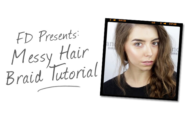 FD Presents: Messy Hair Braid Tutorial