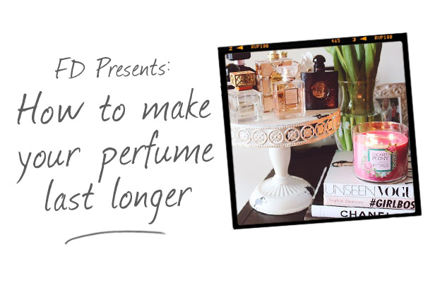 FD Presents: How To Make Your Perfume Last Longer